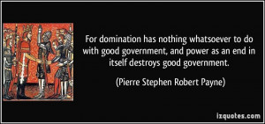 For domination has nothing whatsoever to do with good government, and ...