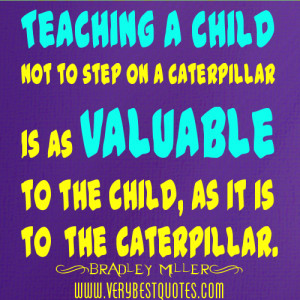 Teaching a child not to step on a caterpillar is as valuable to the ...