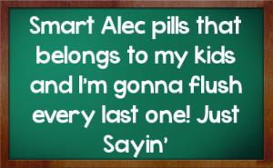 Smart Alec Pills That Belongs Kids And Gonna Flush Every