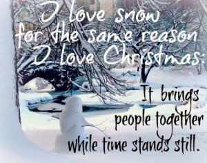love snow for the same reason I love Christmas: It brings people ...