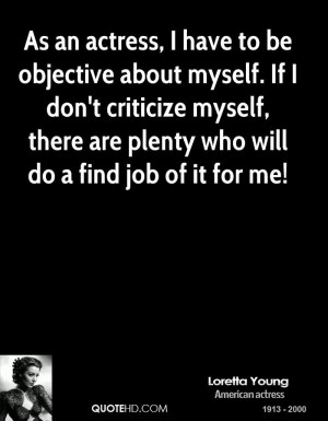 As an actress, I have to be objective about myself. If I don't ...