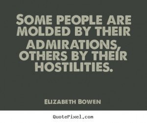 Elizabeth Bowen picture quotes - Some people are molded by their ...