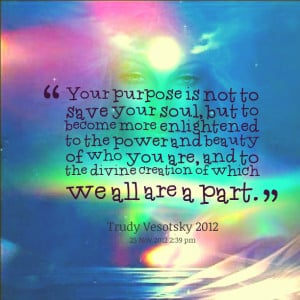 Quotes Picture: your purpose is not to save your soul, but to become ...