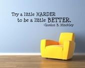 ... -Try a little HARDER to be a little BETTER-Gordon B Hinckley- - 1710