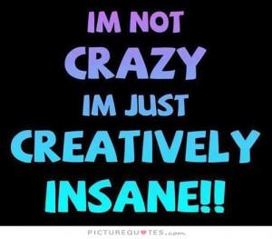 Crazy Quotes Creative Quotes Insane Quotes