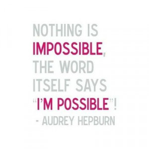 nothing is impossible - audrey hepburn quote : papernstitch : a ...