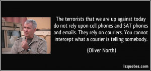 ... cannot intercept what a courier is telling somebody. - Oliver North
