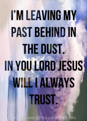 of you Jesus my Lord im forgiving people and leaving my past behind ...