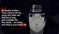 Itachi inspirational quote. This is what lead to Sasuke's Revenge More