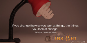 motivational quote: If you change the way you look at things, the ...