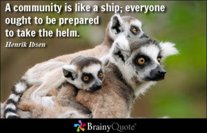 community is like a ship; everyone ought to be prepared to take the ...