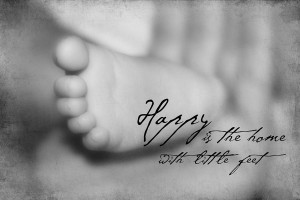 Happy Is The Home With Little Feel - Baby Quote