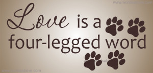 LOVE IS A FOUR-LEGGED WORD Vinyl Wall Quote Decal Dog Rescue Puppy Paw ...