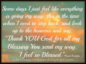 ... all my Blessing You send my way. I feel so Blessed.