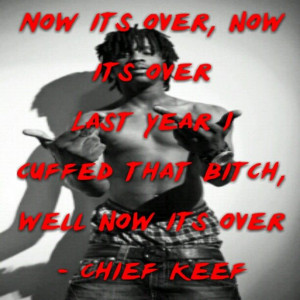 Chief Keef quote - Now it's Over