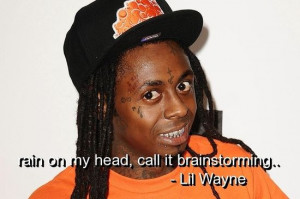 Lil wayne, quotes, sayings, rain, head, brainstorming