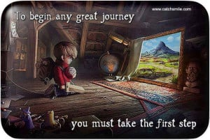 To Begin Any Great Journey you must take the first step