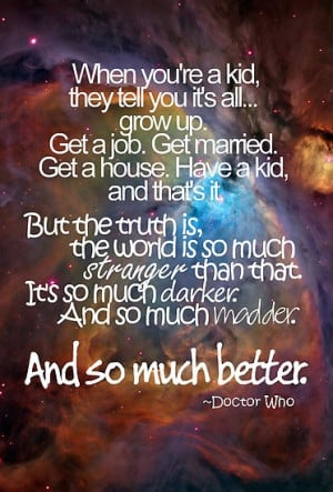 When you're a kid... | A Mama Geek's Top List of Doctor Who Quotes