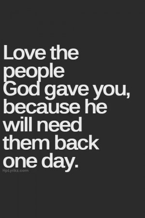 Love the people God gave you...
