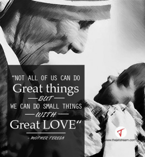 ... things with great love.' Mother Teresa #Quote #Wisdom #Love #Humility