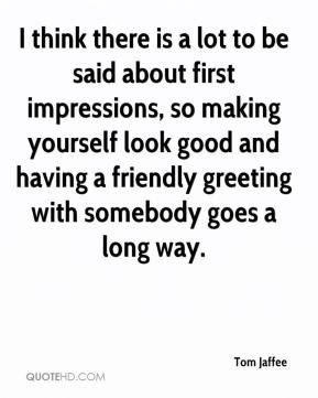 lot to be said about first impressions, so making yourself look good ...