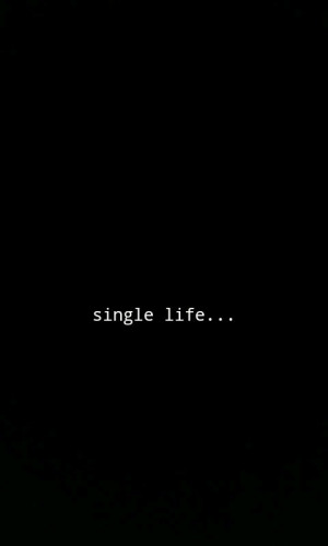 being single is dark and lonely