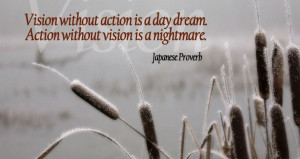 http://quotespictures.com/vision-without-action-is-a-day-dream/