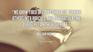 quote-William-Hazlitt-we-grow-tired-of-everything-but-turning-92673 ...