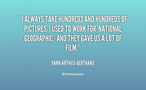 quote-Yann-Arthus-Bertrand-i-always-take-hundreds-and-hundreds-of ...
