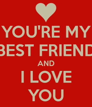 with i love keep calm cuz your my best youre my best friend by