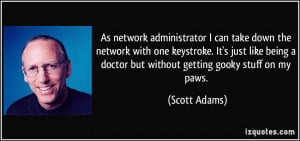 can take down the network with one keystroke. It's just like being ...