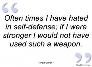 often times i have hated in self-defense khalil gibran