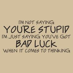 Stupid Quote | Just being nice about your #stupidity More