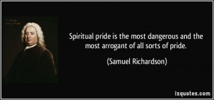 Spiritual pride is the most dangerous and the most arrogant of all ...