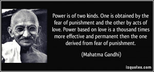 Power is of two kinds. One is obtained by the fear of punishment and ...