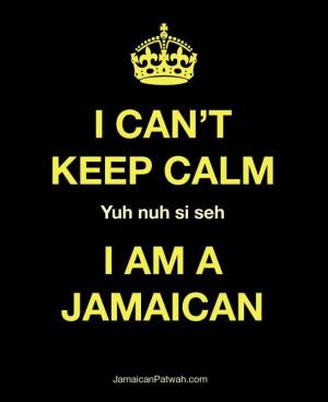 Can't keep calm. I am a Jamaican