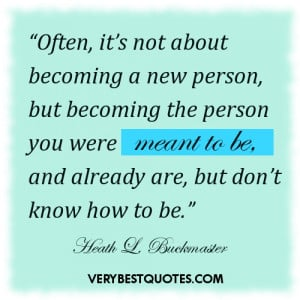 Often, it's not about becoming a new person, but becoming the person ...