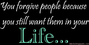 Title: You forgive people because you still want them in your life …