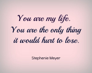 you are my life love quotes you are my life you are the only thing it ...