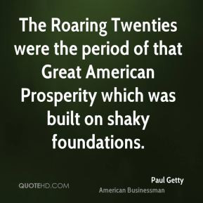The Roaring Twenties were the period of that Great American Prosperity ...