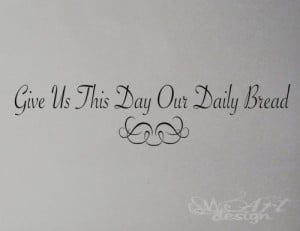 ... THIS DAY OUR DAILY BREAD ORNEMENT WALL DECAL LETTERING QUOTE PRAYER wt