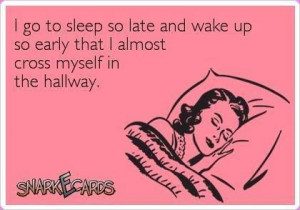 go to sleep so late . . . .