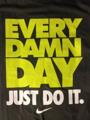 every day, just do it, nike, motivational quotes