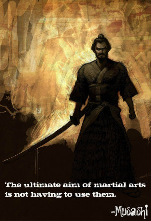 The ultimate aim of martial arts is not having to use them ...