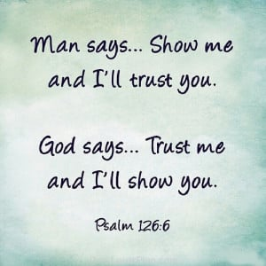 God Says Trust me i will Show you, man says show me i will trust you ...
