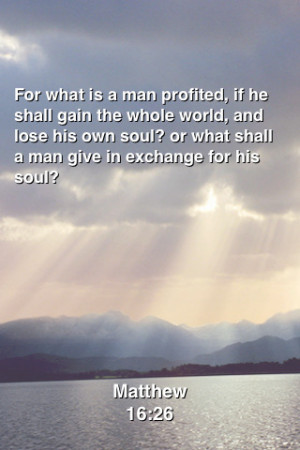 ... -soul-or-what-shall-a-man-give-in-exchange-for-his-soul-bible-quotes