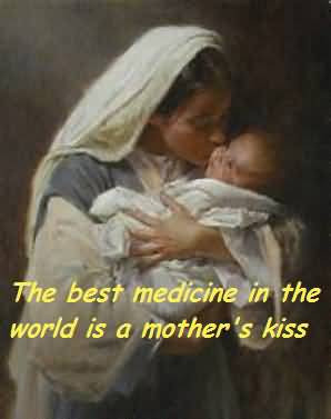 The Best Medicine In The World Is A Mother's Kiss