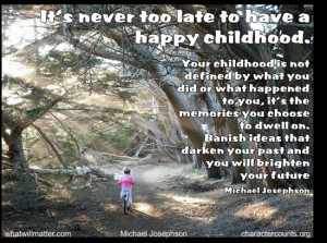"""... It's never too late to have a happy childhood."""" — Tom Robbins"""