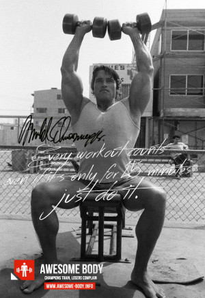 Arnold quotes | Every workout counts - Awesome Body