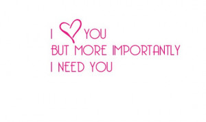heart-you-but-more-importantly-i-need-you-saying-quotes.jpg